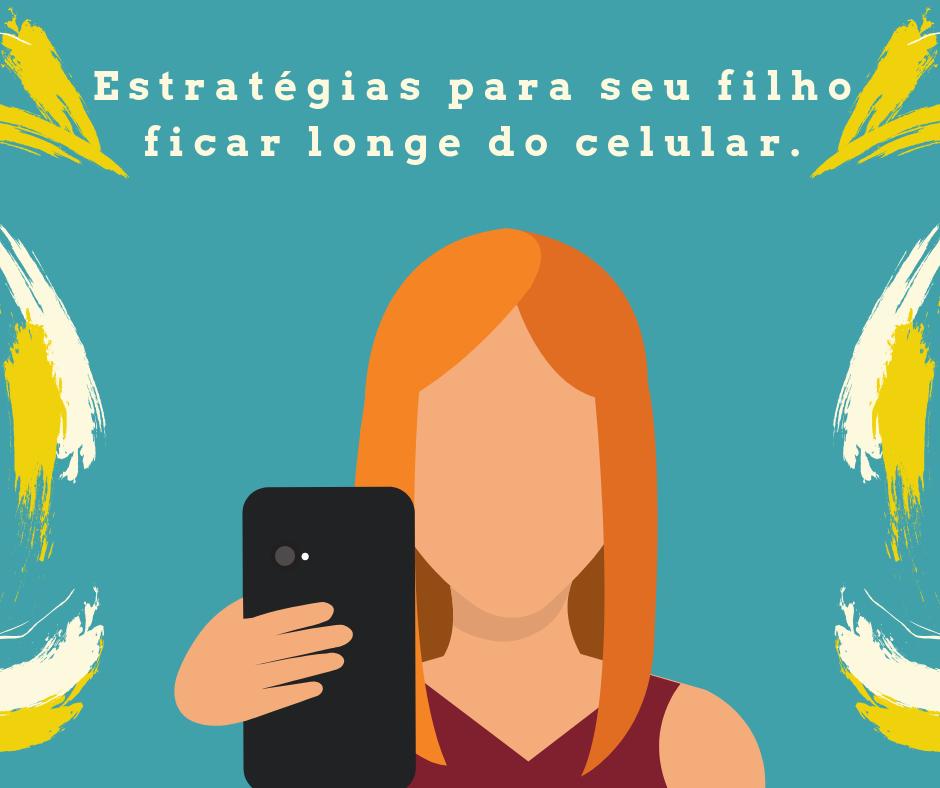 Estratégias para seu filho ficar longe do celular